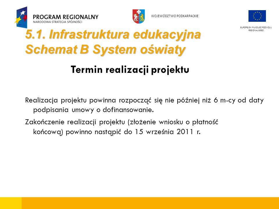 5.1. Infrastruktura edukacyjna Schemat B System oświaty Termin realizacji projektu Realizacja projektu powinna rozpocząć się nie później niż 6 m-cy od