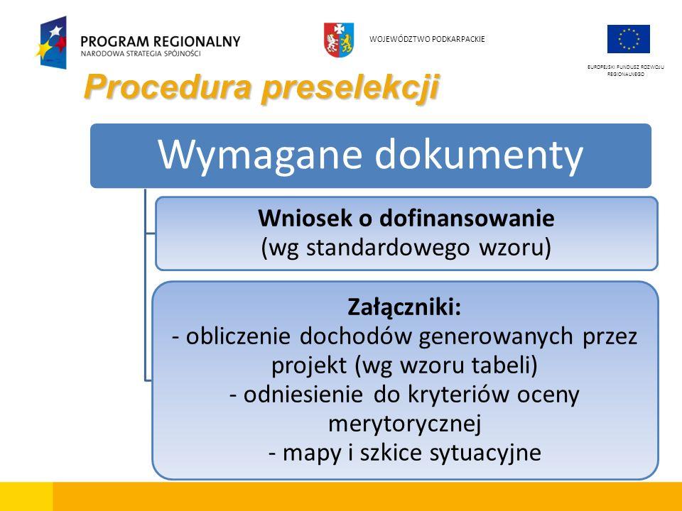 Procedura preselekcji EUROPEJSKI FUNDUSZ ROZWOJU REGIONALNEGO WOJEWÓDZTWO PODKARPACKIE Wymagane dokumenty Wniosek o dofinansowanie (wg standardowego w