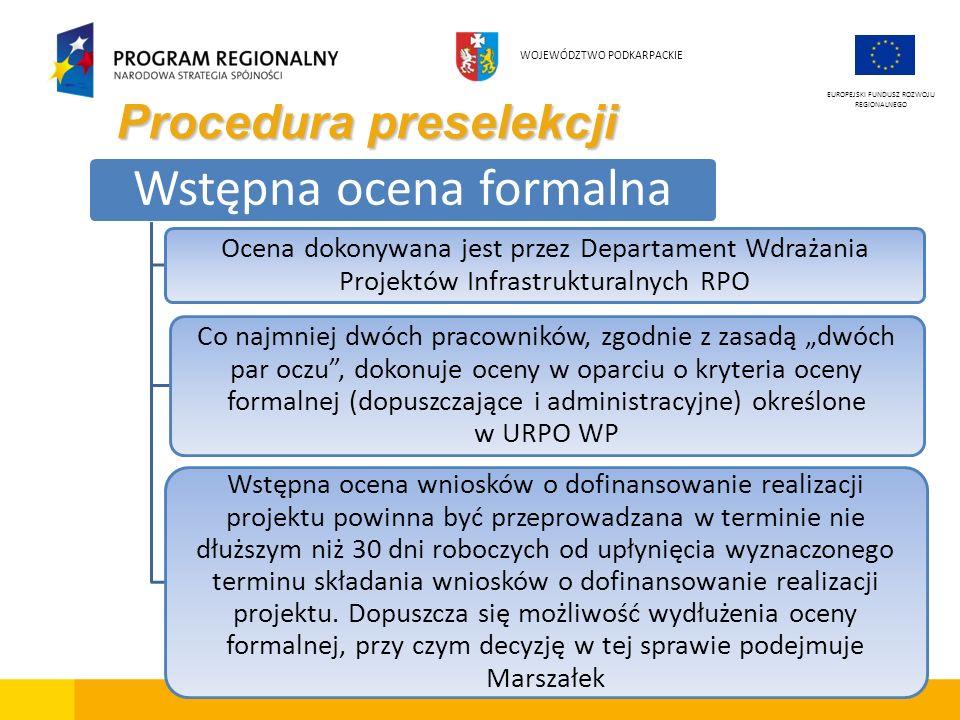 Procedura preselekcji EUROPEJSKI FUNDUSZ ROZWOJU REGIONALNEGO WOJEWÓDZTWO PODKARPACKIE Wstępna ocena formalna Ocena dokonywana jest przez Departament