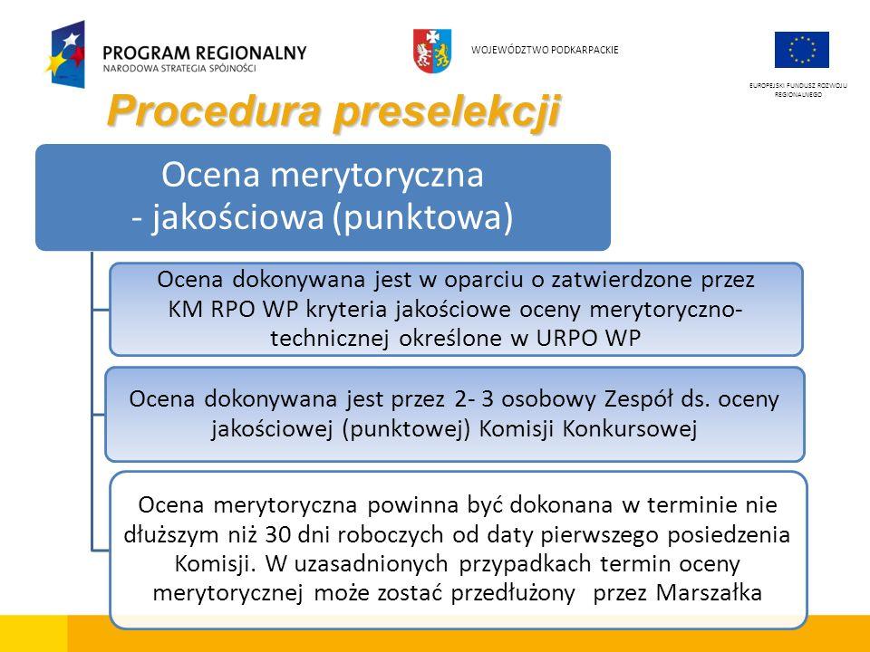 Procedura preselekcji EUROPEJSKI FUNDUSZ ROZWOJU REGIONALNEGO WOJEWÓDZTWO PODKARPACKIE Ocena merytoryczna - jakościowa (punktowa) Ocena dokonywana jes