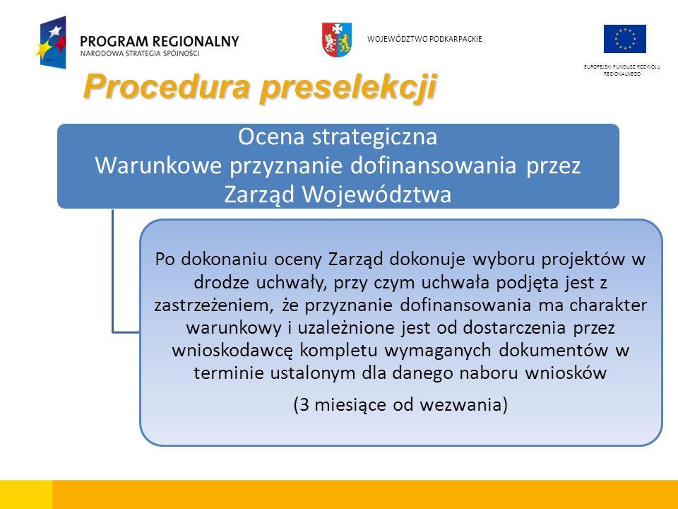 Procedura preselekcji EUROPEJSKI FUNDUSZ ROZWOJU REGIONALNEGO WOJEWÓDZTWO PODKARPACKIE Ocena strategiczna Warunkowe przyznanie dofinansowania przez Za