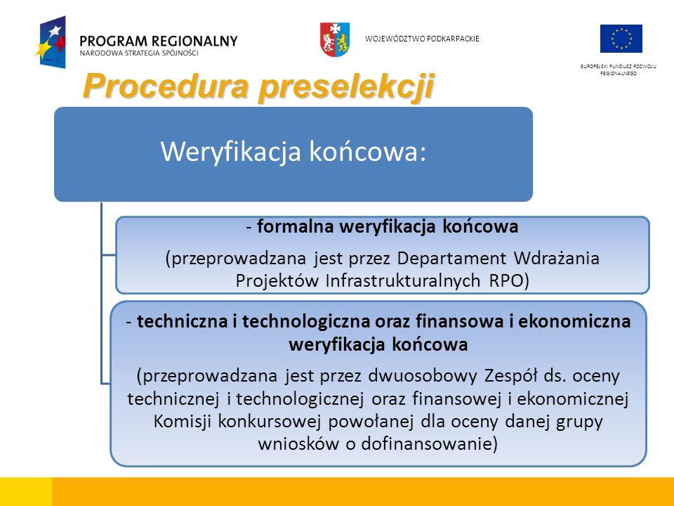 Procedura preselekcji EUROPEJSKI FUNDUSZ ROZWOJU REGIONALNEGO WOJEWÓDZTWO PODKARPACKIE Weryfikacja końcowa: - formalna weryfikacja końcowa (przeprowad