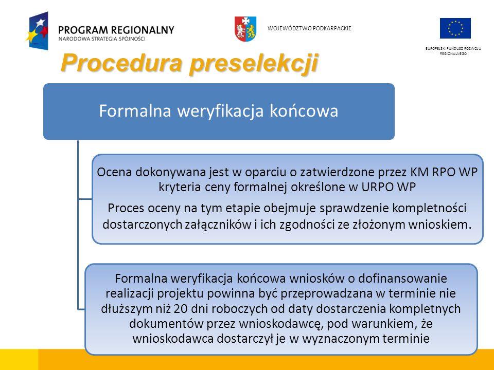 Procedura preselekcji EUROPEJSKI FUNDUSZ ROZWOJU REGIONALNEGO WOJEWÓDZTWO PODKARPACKIE Formalna weryfikacja końcowa Ocena dokonywana jest w oparciu o