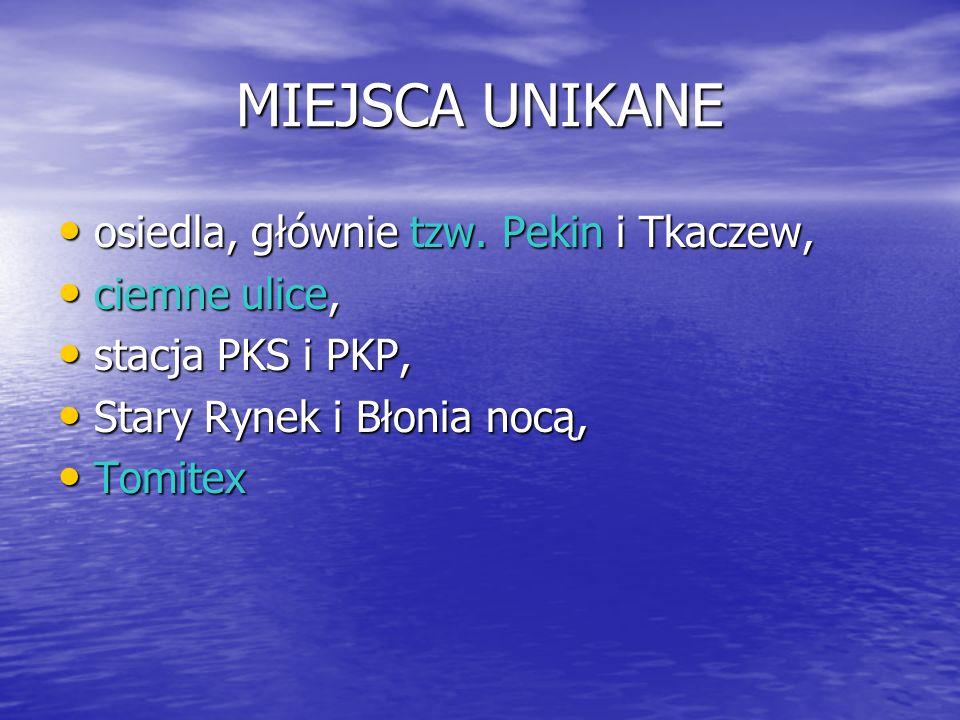 MIEJSCA UNIKANE osiedla, głównie tzw. Pekin i Tkaczew, osiedla, głównie tzw. Pekin i Tkaczew, ciemne ulice, ciemne ulice, stacja PKS i PKP, stacja PKS