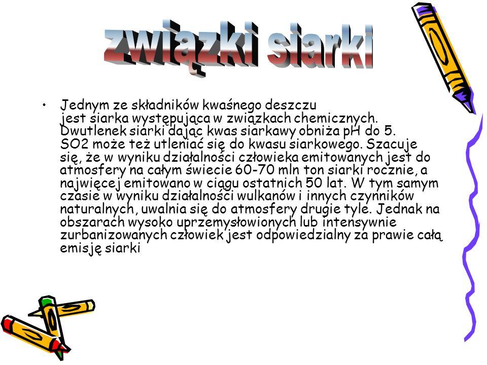 Innym pierwiastkiem, którego związki chemiczne wywołują kwaśne deszcze jest azot.