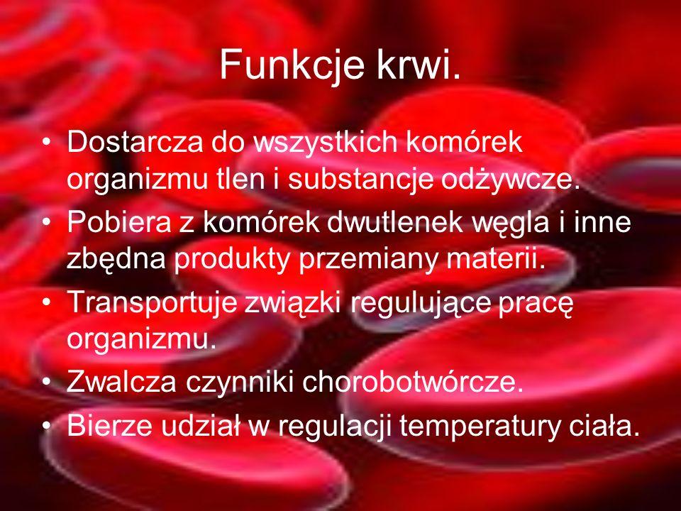 Funkcje krwi. Dostarcza do wszystkich komórek organizmu tlen i substancje odżywcze. Pobiera z komórek dwutlenek węgla i inne zbędna produkty przemiany