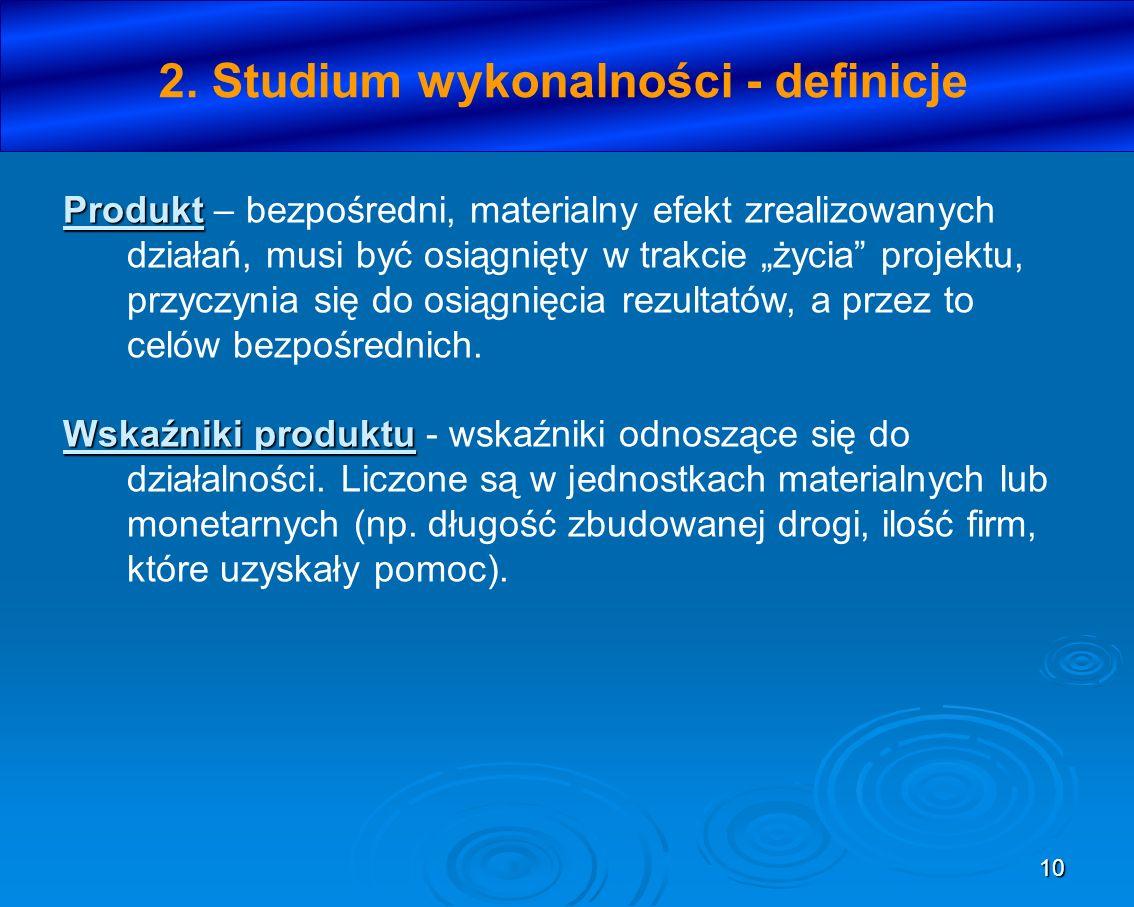 10 2. Studium wykonalności - definicje Produkt Produkt – bezpośredni, materialny efekt zrealizowanych działań, musi być osiągnięty w trakcie życia pro
