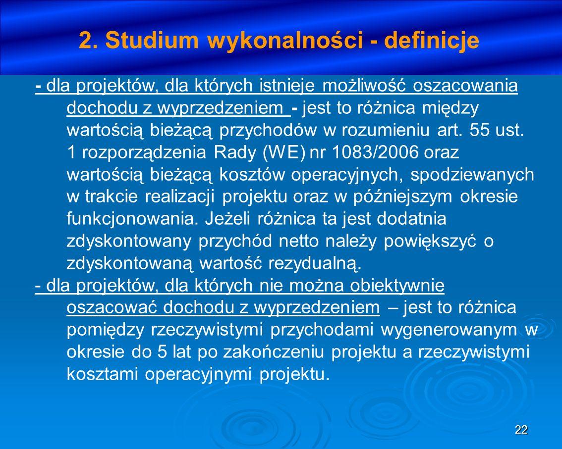 22 2. Studium wykonalności - definicje - dla projektów, dla których istnieje możliwość oszacowania dochodu z wyprzedzeniem - jest to różnica między wa