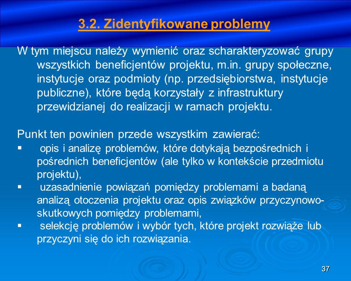 37 3.2. Zidentyfikowane problemy W tym miejscu należy wymienić oraz scharakteryzować grupy wszystkich beneficjentów projektu, m.in. grupy społeczne, i