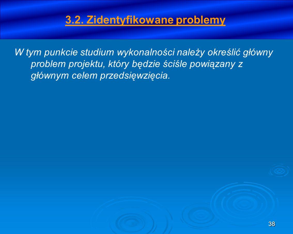 38 3.2. Zidentyfikowane problemy W tym punkcie studium wykonalności należy określić główny problem projektu, który będzie ściśle powiązany z głównym c