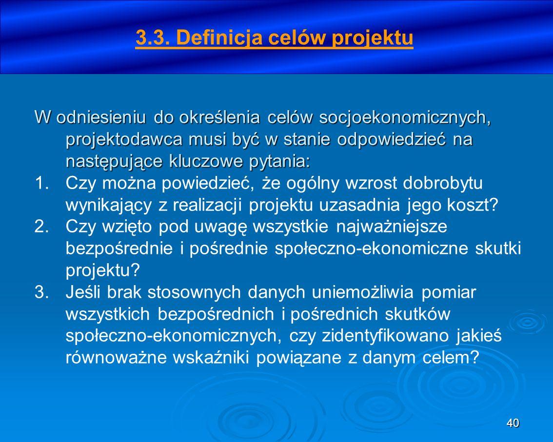 40 W odniesieniu do określenia celów socjoekonomicznych, projektodawca musi być w stanie odpowiedzieć na następujące kluczowe pytania: 1.Czy można pow