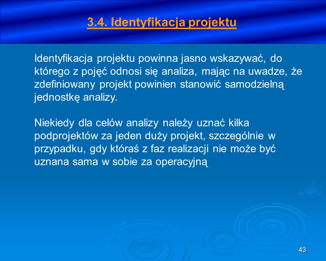 43 Identyfikacja projektu powinna jasno wskazywać, do którego z pojęć odnosi się analiza, mając na uwadze, że zdefiniowany projekt powinien stanowić s