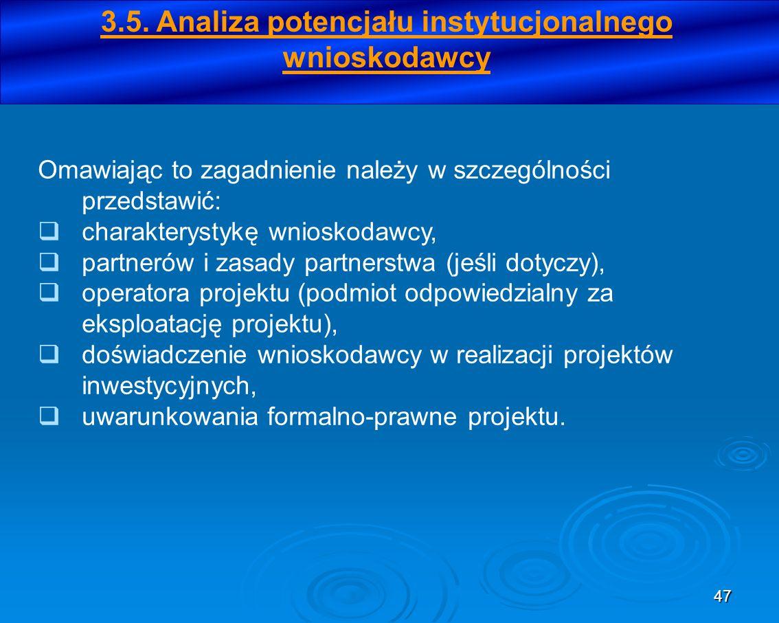 47 3.5. Analiza potencjału instytucjonalnego wnioskodawcy Omawiając to zagadnienie należy w szczególności przedstawić: charakterystykę wnioskodawcy, p
