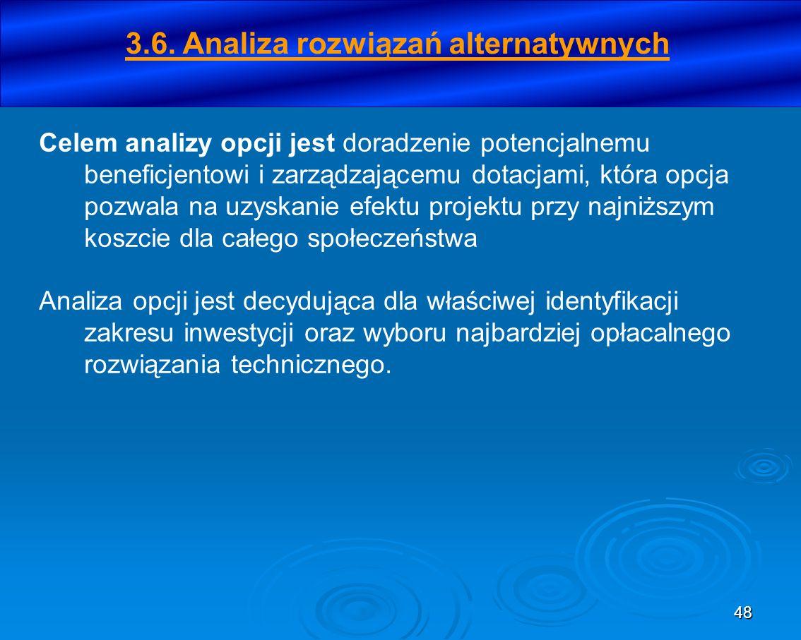 48 3.6. Analiza rozwiązań alternatywnych Celem analizy opcji jest doradzenie potencjalnemu beneficjentowi i zarządzającemu dotacjami, która opcja pozw