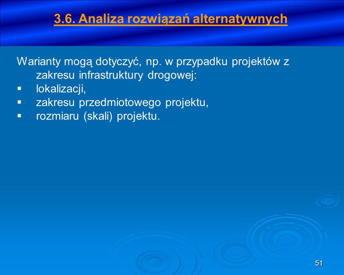 51 Warianty mogą dotyczyć, np. w przypadku projektów z zakresu infrastruktury drogowej: lokalizacji, zakresu przedmiotowego projektu, rozmiaru (skali)
