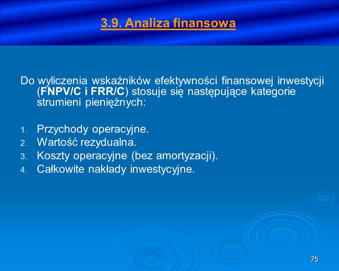 75 Do wyliczenia wskaźników efektywności finansowej inwestycji (FNPV/C i FRR/C) stosuje się następujące kategorie strumieni pieniężnych: 1. Przychody
