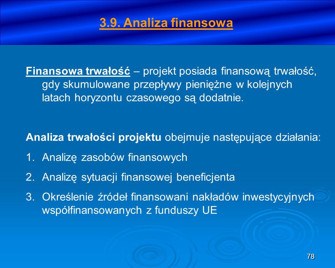 78 Finansowa trwałość – projekt posiada finansową trwałość, gdy skumulowane przepływy pieniężne w kolejnych latach horyzontu czasowego są dodatnie. An