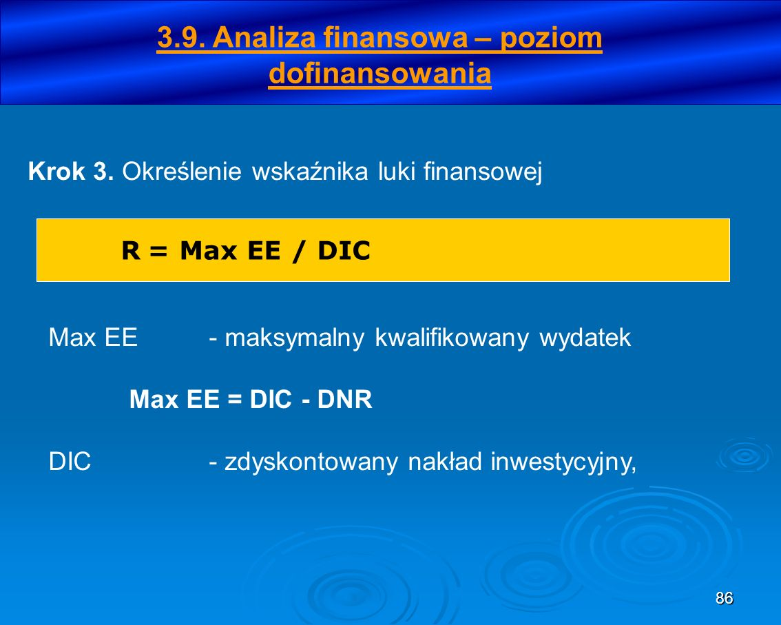 86 Krok 3. Określenie wskaźnika luki finansowej R = Max EE / DIC Max EE- maksymalny kwalifikowany wydatek Max EE = DIC - DNR DIC- zdyskontowany nakład