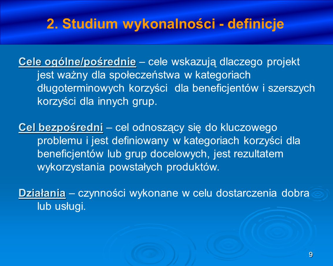 9 2. Studium wykonalności - definicje Cele ogólne/pośrednie Cele ogólne/pośrednie – cele wskazują dlaczego projekt jest ważny dla społeczeństwa w kate