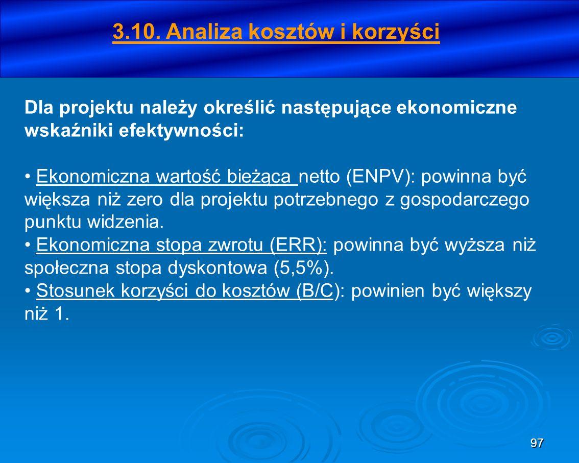 97 Dla projektu należy określić następujące ekonomiczne wskaźniki efektywności: Ekonomiczna wartość bieżąca netto (ENPV): powinna być większa niż zero