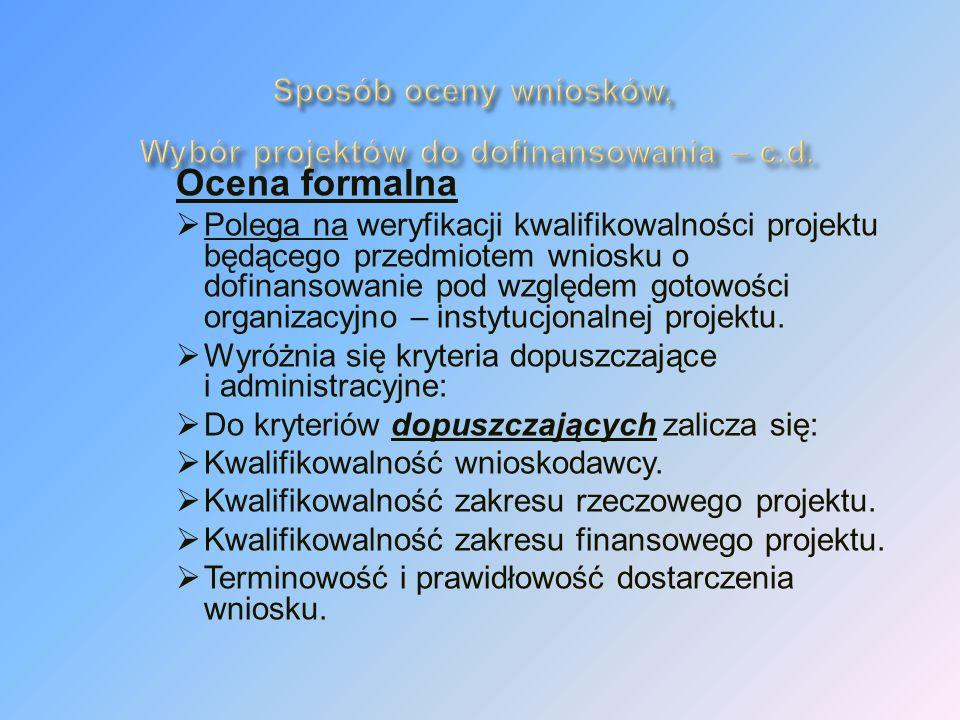 Ocena formalna Polega na weryfikacji kwalifikowalności projektu będącego przedmiotem wniosku o dofinansowanie pod względem gotowości organizacyjno – instytucjonalnej projektu.