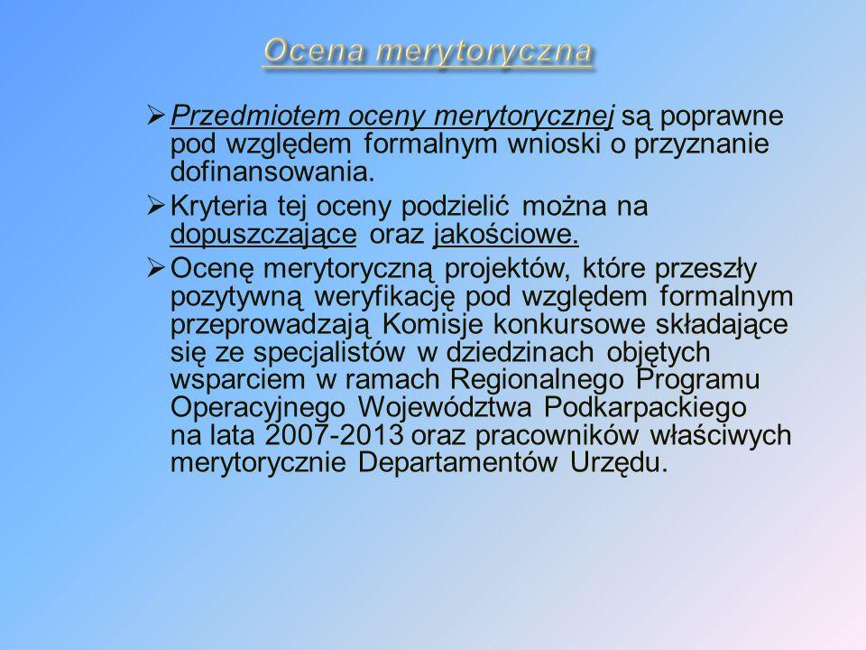 Przedmiotem oceny merytorycznej są poprawne pod względem formalnym wnioski o przyznanie dofinansowania.