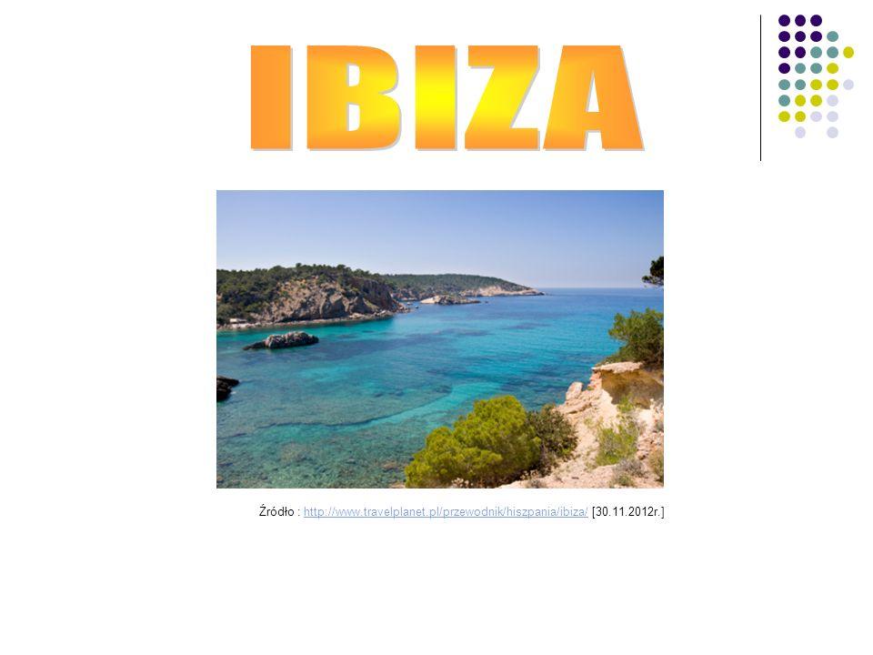 Źródło : http://www.travelplanet.pl/przewodnik/hiszpania/ibiza/ [30.11.2012r.]http://www.travelplanet.pl/przewodnik/hiszpania/ibiza/