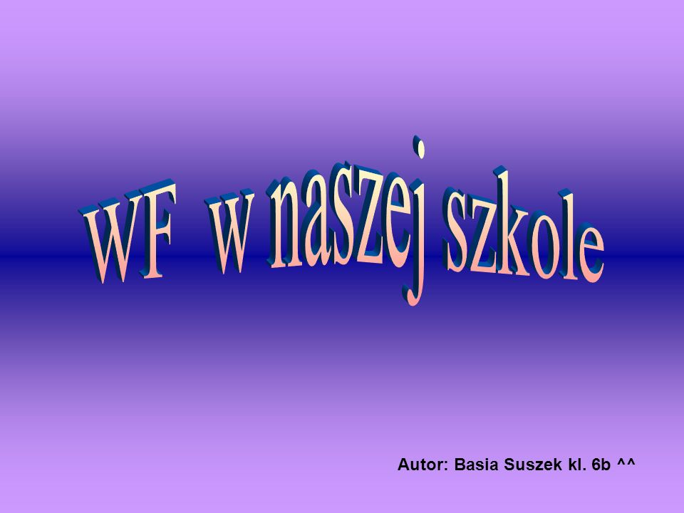 Autor: Basia Suszek kl. 6b ^^