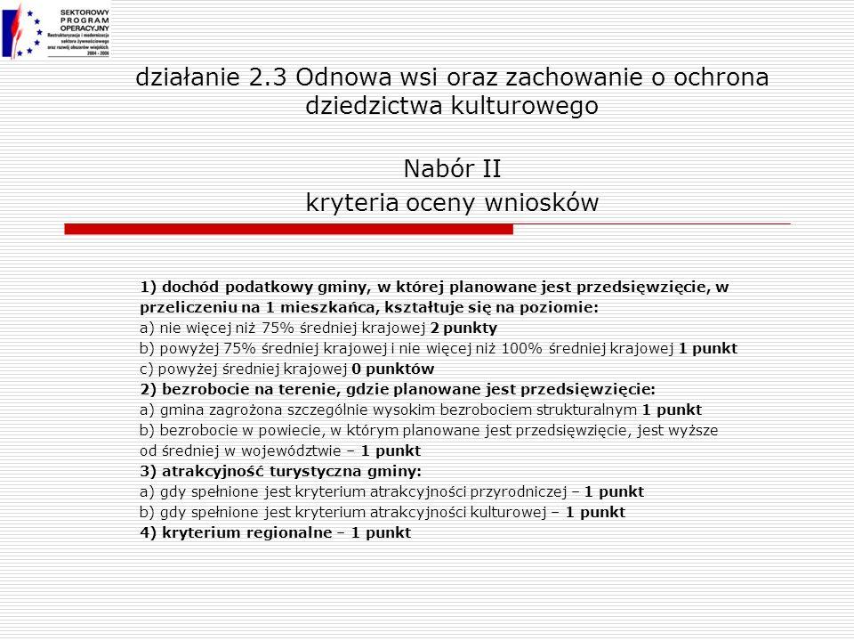 działanie 2.3 Odnowa wsi oraz zachowanie o ochrona dziedzictwa kulturowego Nabór II kryteria oceny wniosków 1) dochód podatkowy gminy, w której planow