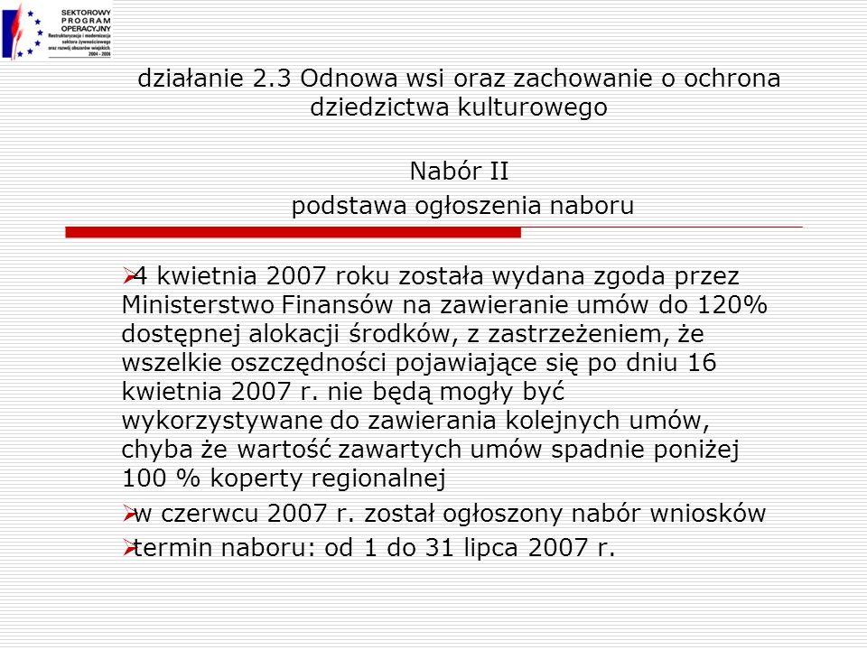4 kwietnia 2007 roku została wydana zgoda przez Ministerstwo Finansów na zawieranie umów do 120% dostępnej alokacji środków, z zastrzeżeniem, że wszelkie oszczędności pojawiające się po dniu 16 kwietnia 2007 r.