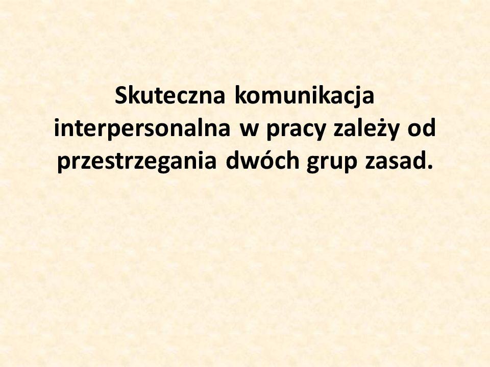 Skuteczna komunikacja interpersonalna w pracy zależy od przestrzegania dwóch grup zasad.