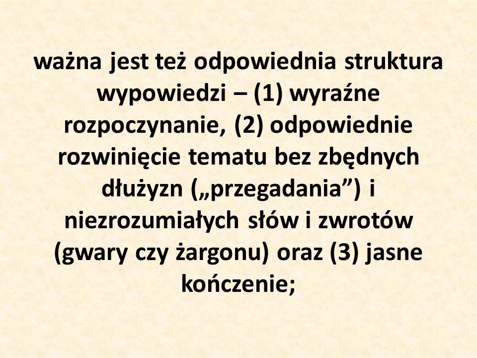 ważna jest też odpowiednia struktura wypowiedzi – (1) wyraźne rozpoczynanie, (2) odpowiednie rozwinięcie tematu bez zbędnych dłużyzn (przegadania) i n