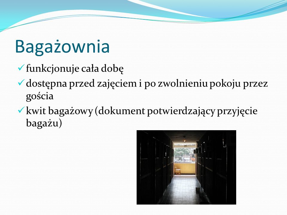 Bagażownia funkcjonuje cała dobę dostępna przed zajęciem i po zwolnieniu pokoju przez gościa kwit bagażowy (dokument potwierdzający przyjęcie bagażu)