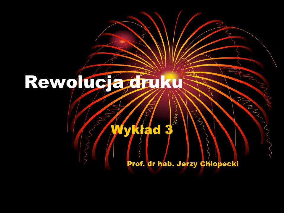 Rewolucja druku Wykład 3 Prof. dr hab. Jerzy Chłopecki