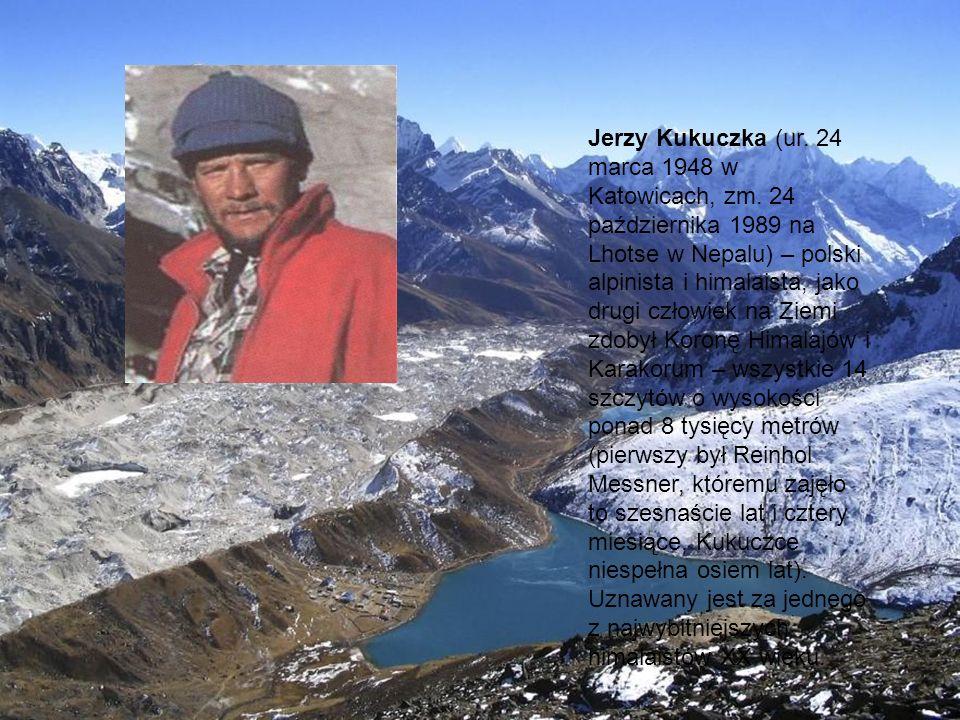 Jerzy Kukuczka (ur. 24 marca 1948 w Katowicach, zm. 24 października 1989 na Lhotse w Nepalu) – polski alpinista i himalaista, jako drugi człowiek na Z