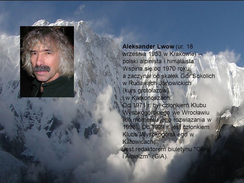 Aleksander Lwow (ur. 18 września 1953 w Krakowie) – polski alpinista i himalaista. Wspina się od 1970 roku, a zaczynał od skałek Gór Sokolich w Rudawa