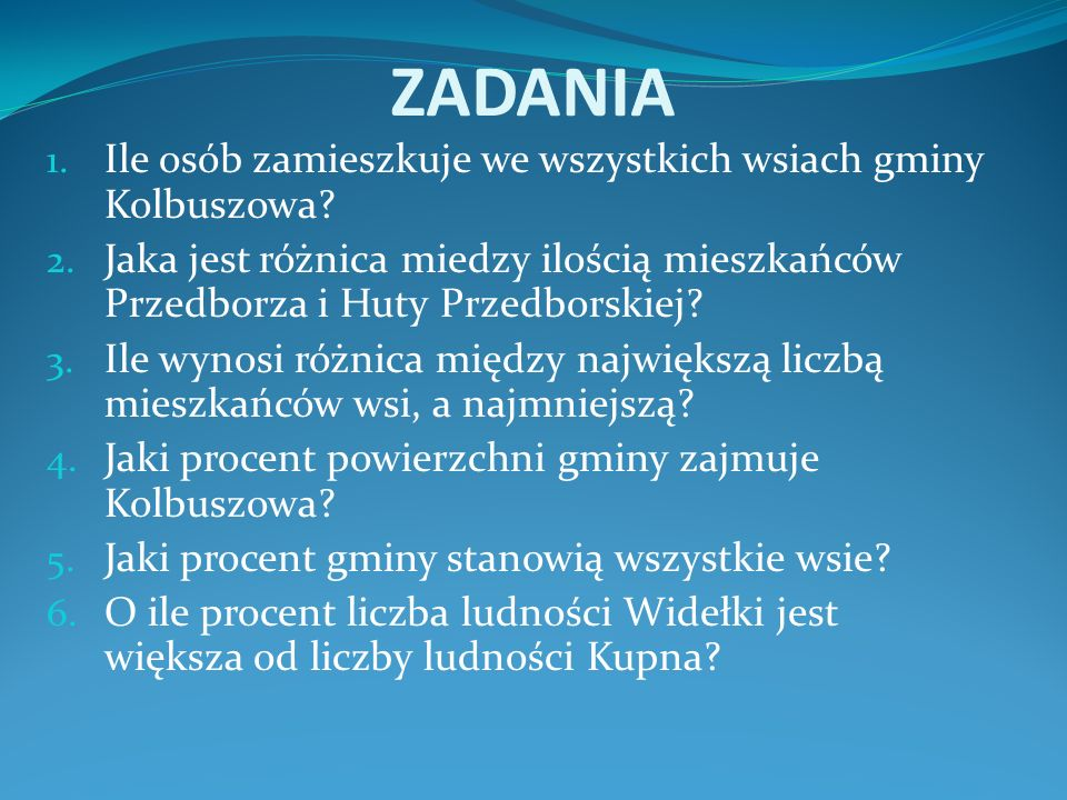 ZADANIA 1. Ile osób zamieszkuje we wszystkich wsiach gminy Kolbuszowa? 2. Jaka jest różnica miedzy ilością mieszkańców Przedborza i Huty Przedborskiej