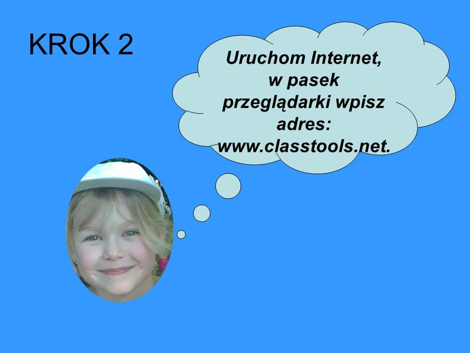 Uruchom Internet, w pasek przeglądarki wpisz adres: www.classtools.net. KROK 2