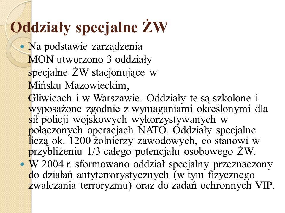 Oddziały specjalne ŻW Na podstawie zarządzenia MON utworzono 3 oddziały specjalne ŻW stacjonujące w Mińsku Mazowieckim, Gliwicach i w Warszawie. Oddzi