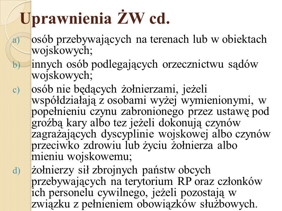 Zadania ŻW W sierpniu 2001 roku Sejm Rzeczypospolitej Polskiej uchwalił Ustawę o Żandarmerii Wojskowej i wojskowych organach porządkowych, w której szczegółowo określono właściwość, zadania oraz obowiązki i uprawnienia Żandarmerii Wojskowej w Siłach Zbrojnych RP.