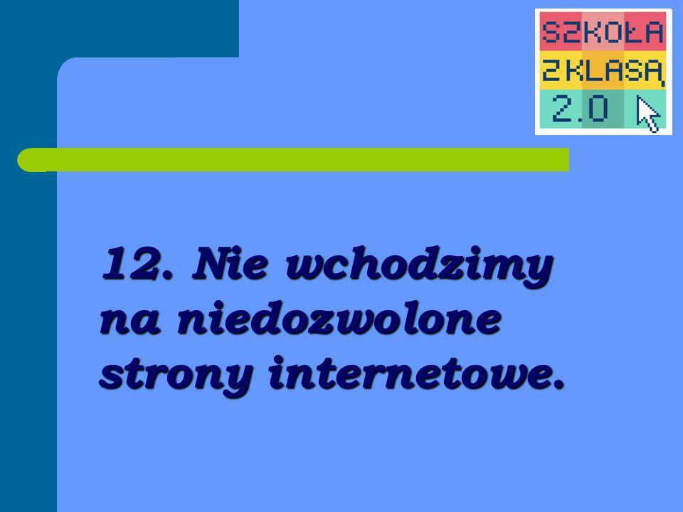 12. Nie wchodzimy na niedozwolone strony internetowe.