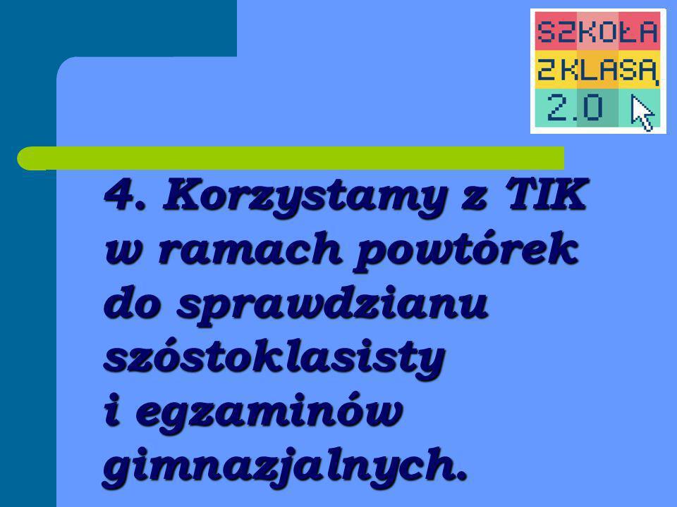 4. Korzystamy z TIK w ramach powtórek do sprawdzianu szóstoklasisty i egzaminów gimnazjalnych.