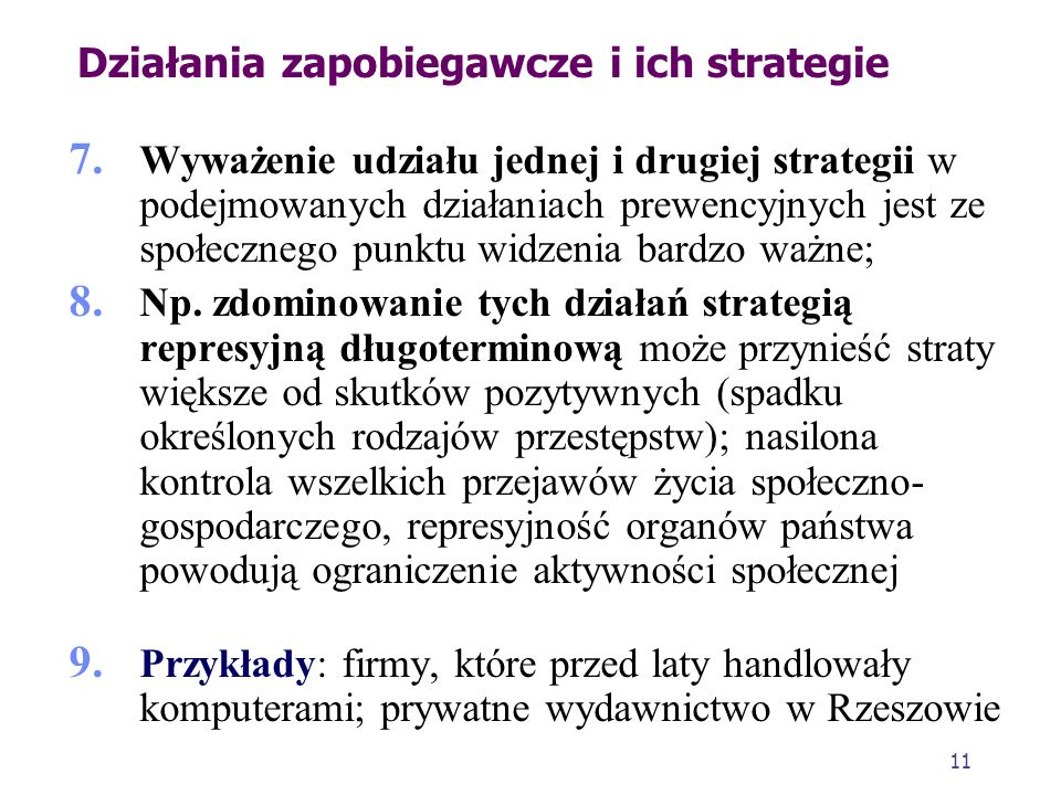 10 Działania zapobiegawcze i ich strategie 4. Strategia destruktywna to działania wymierzone przeciwko zwalczanym zjawiskom; ma charakter represyjny;