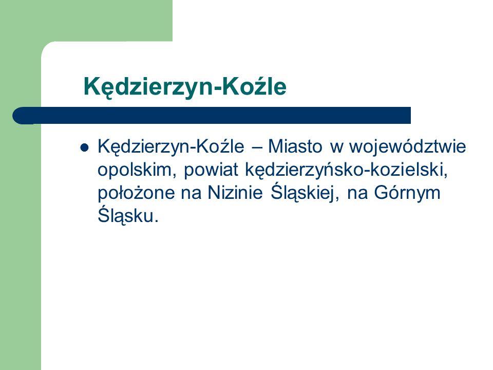 Kędzierzyn-Koźle Kędzierzyn-Koźle – Miasto w województwie opolskim, powiat kędzierzyńsko-kozielski, położone na Nizinie Śląskiej, na Górnym Śląsku.