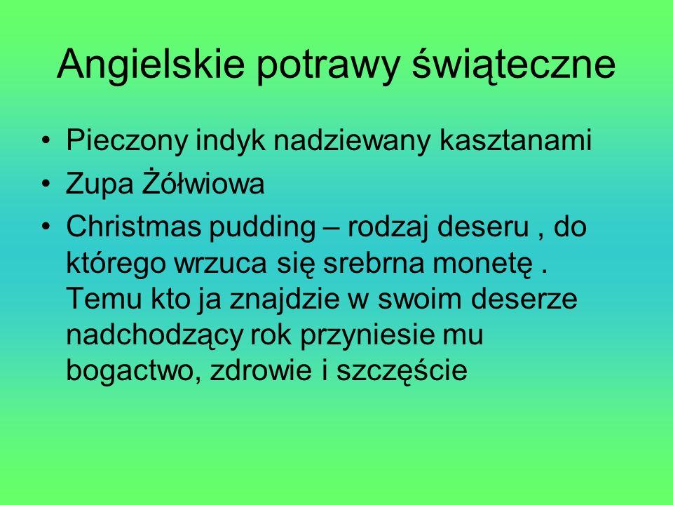 Angielskie potrawy świąteczne Pieczony indyk nadziewany kasztanami Zupa Żółwiowa Christmas pudding – rodzaj deseru, do którego wrzuca się srebrna mone