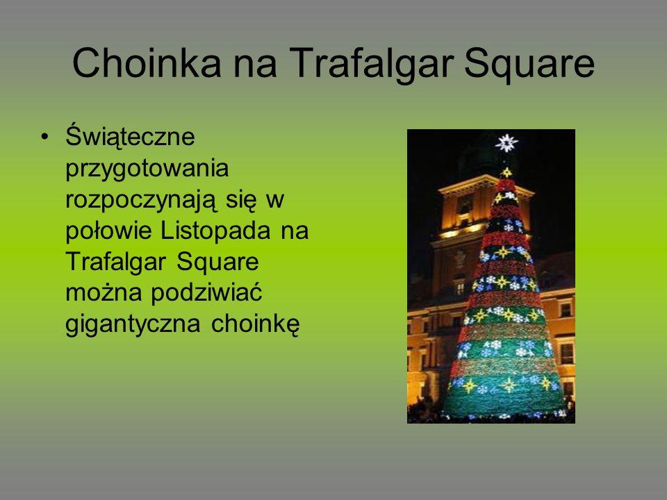 Choinka na Trafalgar Square Świąteczne przygotowania rozpoczynają się w połowie Listopada na Trafalgar Square można podziwiać gigantyczna choinkę