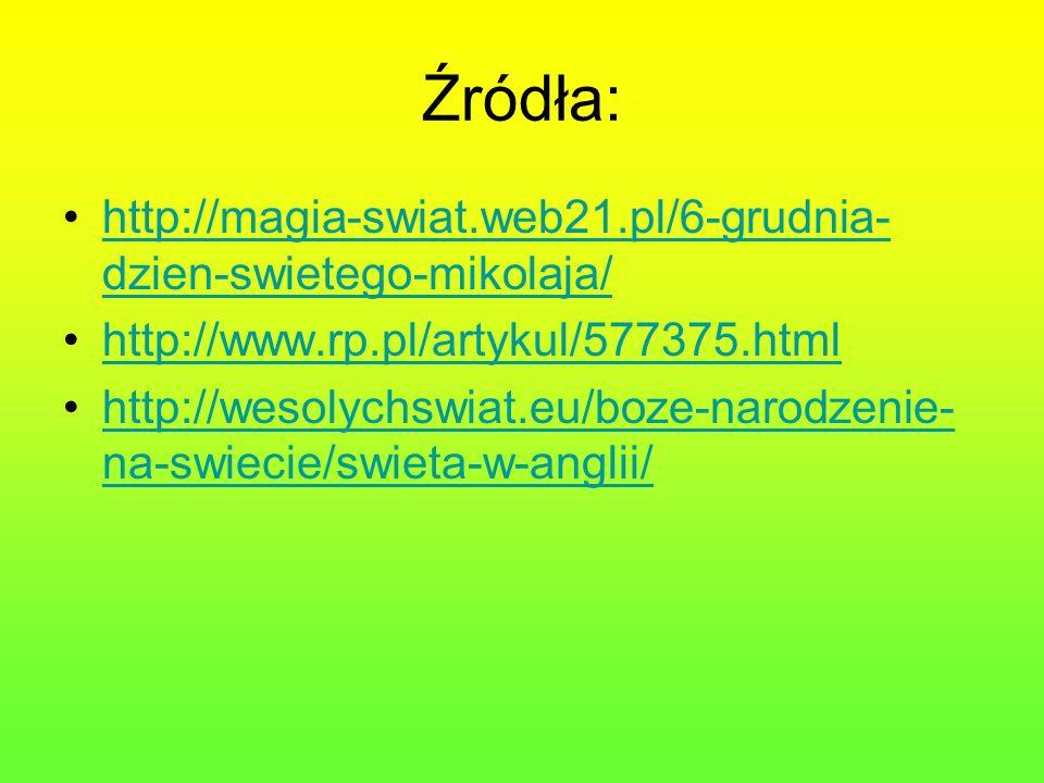 Źródła: http://magia-swiat.web21.pl/6-grudnia- dzien-swietego-mikolaja/http://magia-swiat.web21.pl/6-grudnia- dzien-swietego-mikolaja/ http://www.rp.p