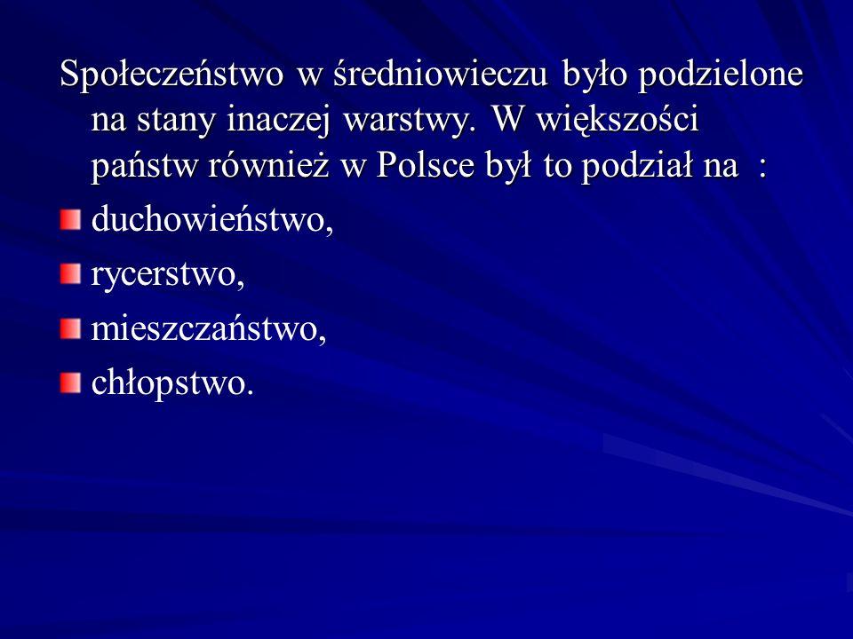 Społeczeństwo w średniowieczu było podzielone na stany inaczej warstwy. W większości państw również w Polsce był to podział na : duchowieństwo, rycers