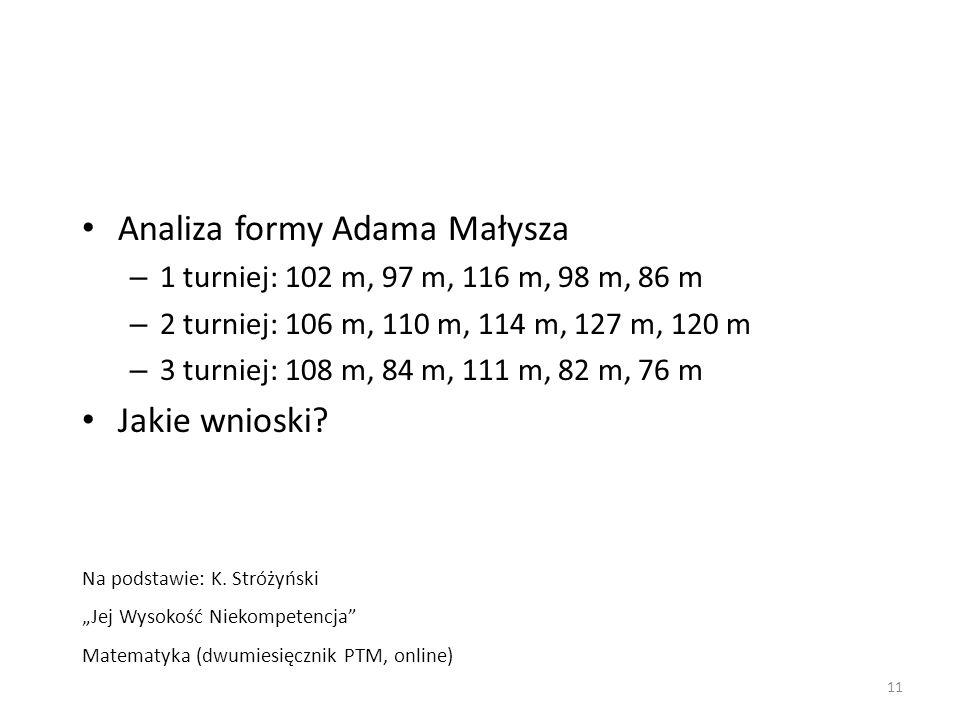 Analiza formy Adama Małysza – 1 turniej: 102 m, 97 m, 116 m, 98 m, 86 m – 2 turniej: 106 m, 110 m, 114 m, 127 m, 120 m – 3 turniej: 108 m, 84 m, 111 m, 82 m, 76 m Jakie wnioski.