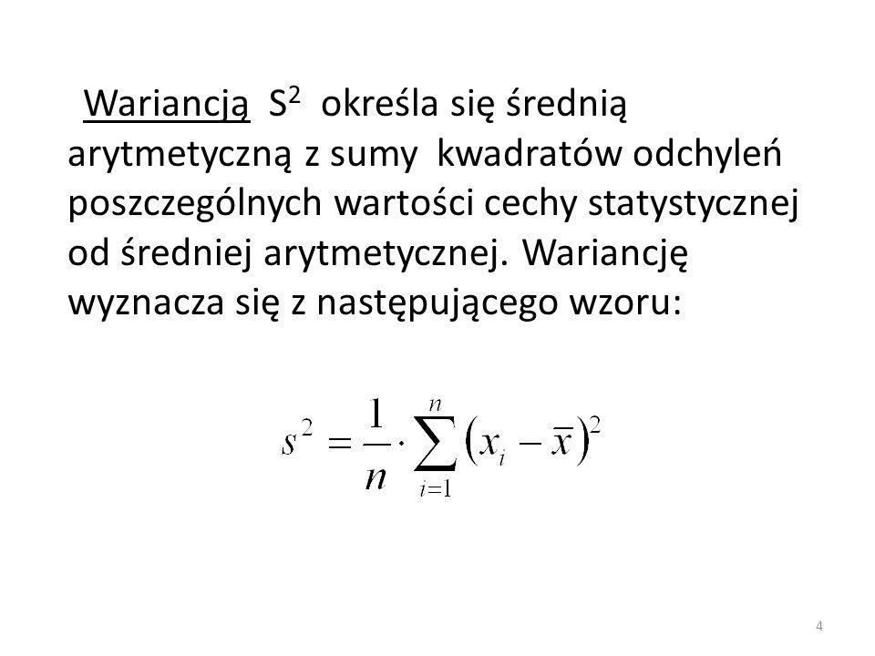 Wariancją S 2 określa się średnią arytmetyczną z sumy kwadratów odchyleń poszczególnych wartości cechy statystycznej od średniej arytmetycznej.